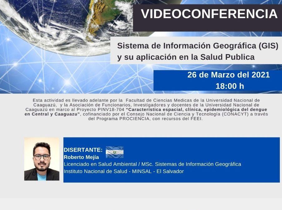"""Videoconferencia """"Sistema de Información Geográfica (GIS) y su aplicación en Salud Publica"""""""